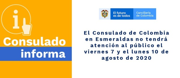 El Consulado de Colombia en Esmeraldas no tendrá atención al público el viernes 7 y el lunes 10 de agosto