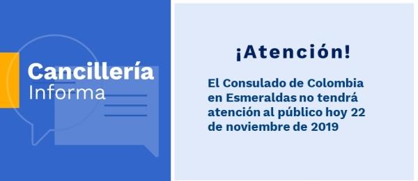 El Consulado de Colombia en Esmeraldas no tendrá atención al público hoy 22 de noviembre de 2019