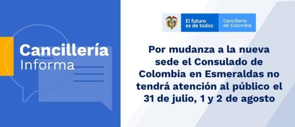Por mudanza a la nueva sede el Consulado de Colombia en Esmeraldas no tendrá atención al público el 31 de julio, 1 y 2 de agosto  de 2019
